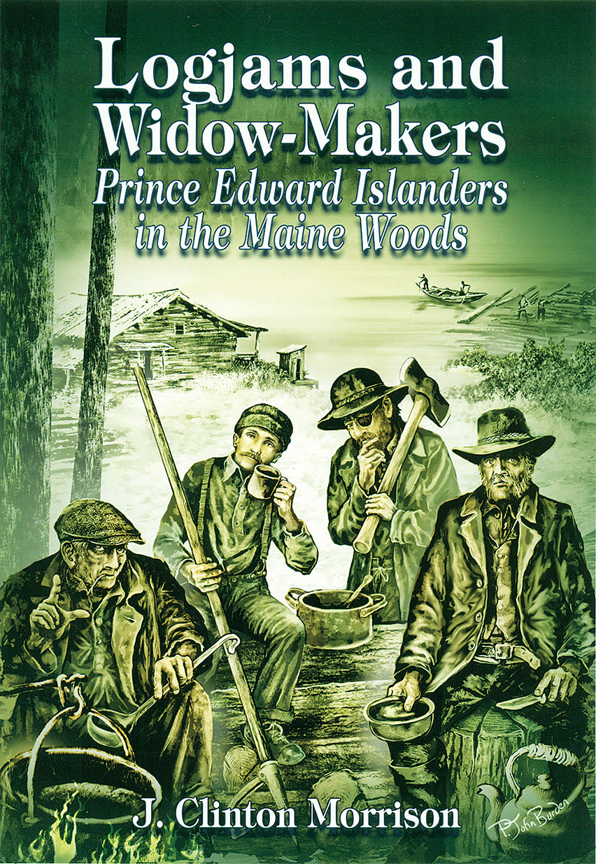 Logjams and Widow–Makers: Prince Edward Islanders in the Maine Woods